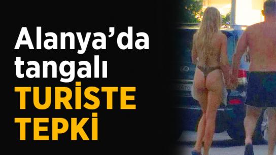 Alanya'da tangalı turiste tepki gösterdiler
